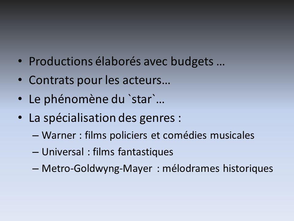 Productions élaborés avec budgets … Contrats pour les acteurs… Le phénomène du `star`… La spécialisation des genres : – Warner : films policiers et co
