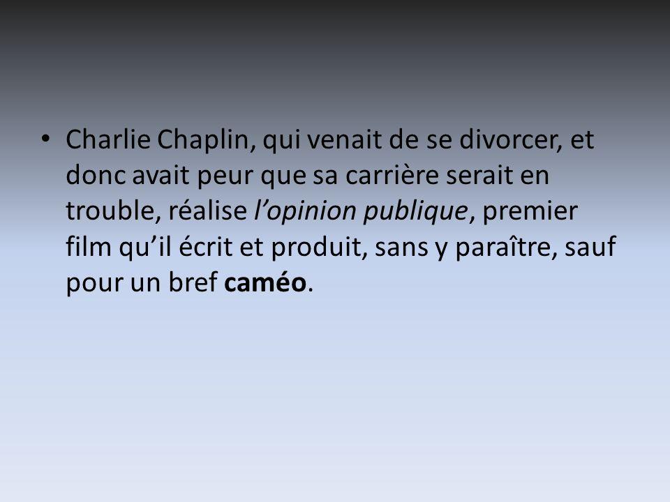 Charlie Chaplin, qui venait de se divorcer, et donc avait peur que sa carrière serait en trouble, réalise lopinion publique, premier film quil écrit e