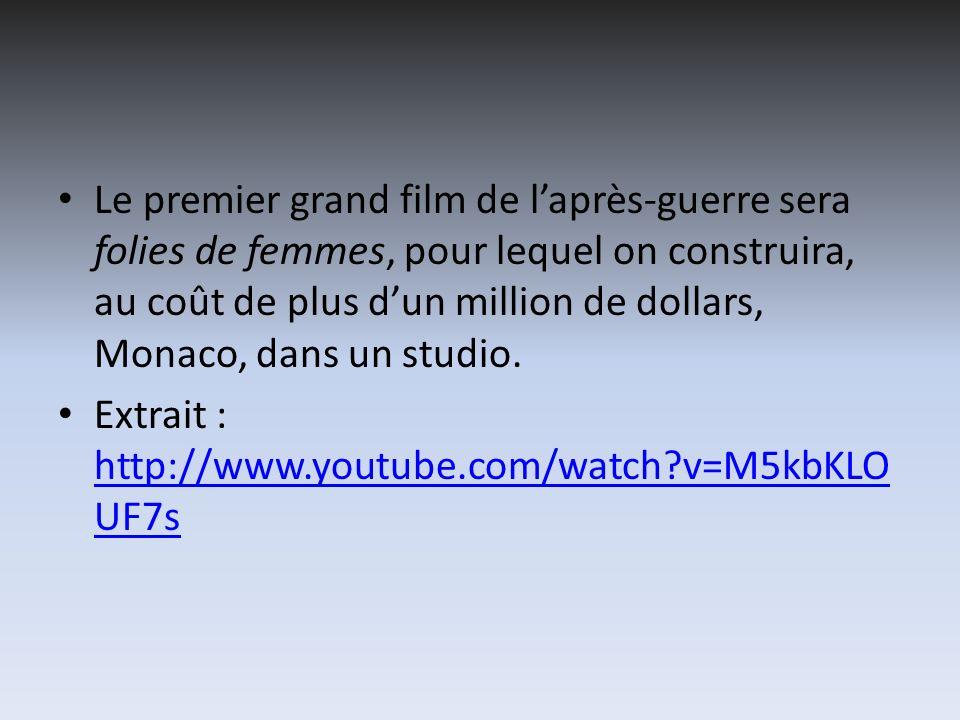 Le premier grand film de laprès-guerre sera folies de femmes, pour lequel on construira, au coût de plus dun million de dollars, Monaco, dans un studi
