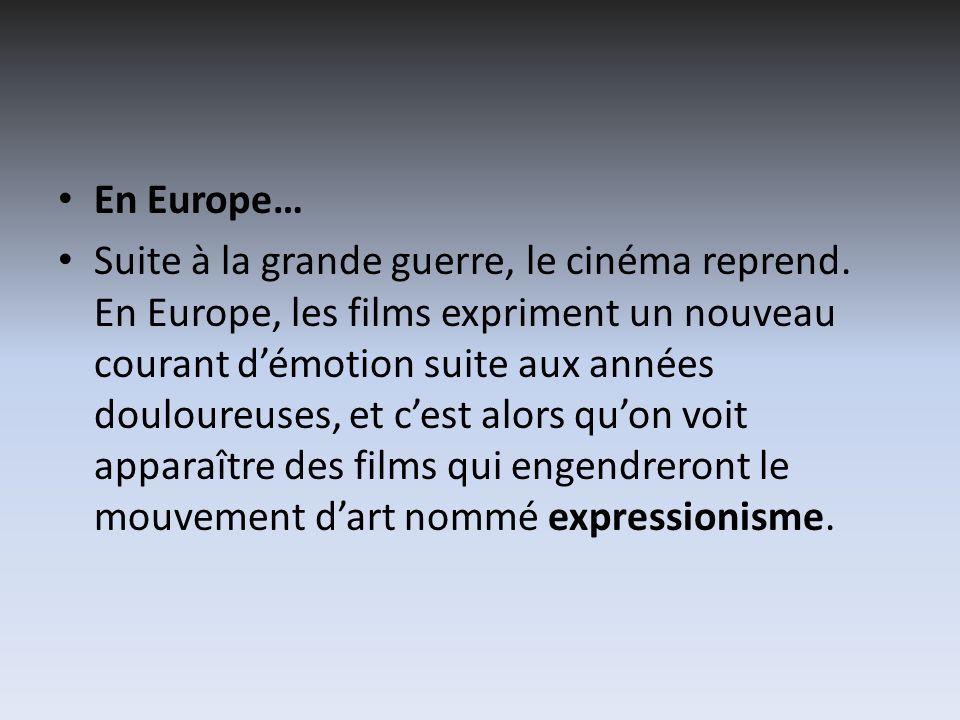 En Europe… Suite à la grande guerre, le cinéma reprend. En Europe, les films expriment un nouveau courant démotion suite aux années douloureuses, et c