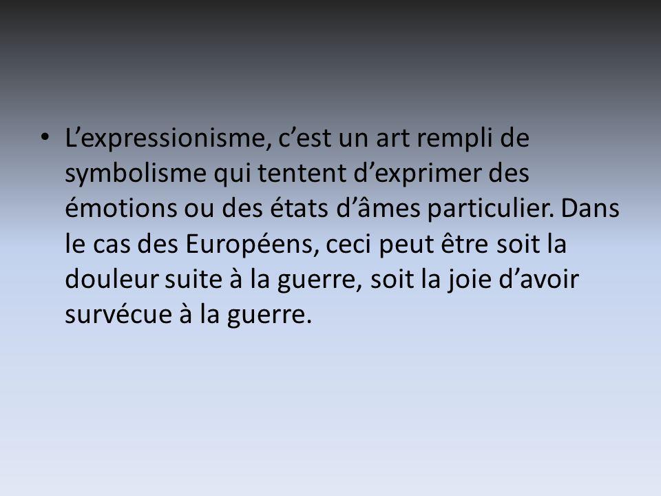 Lexpressionisme, cest un art rempli de symbolisme qui tentent dexprimer des émotions ou des états dâmes particulier. Dans le cas des Européens, ceci p