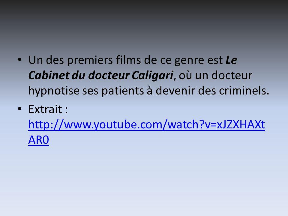 Un des premiers films de ce genre est Le Cabinet du docteur Caligari, où un docteur hypnotise ses patients à devenir des criminels. Extrait : http://w