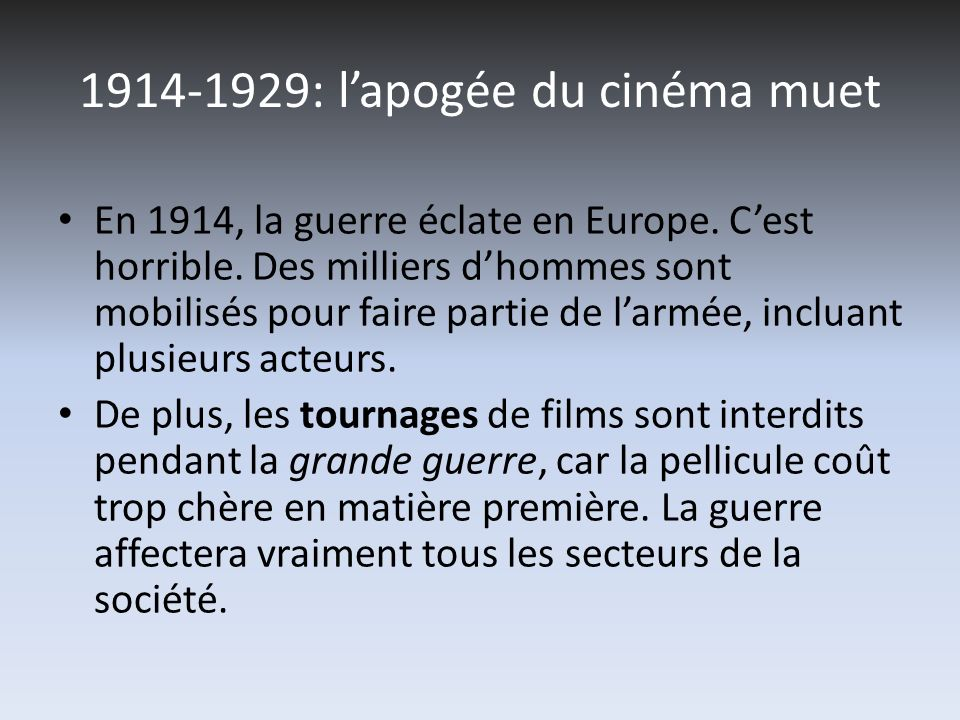 1914-1929: lapogée du cinéma muet En 1914, la guerre éclate en Europe. Cest horrible. Des milliers dhommes sont mobilisés pour faire partie de larmée,