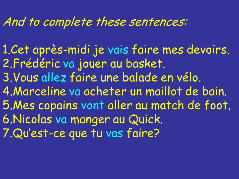 And to complete these sentences: 1.Cet après-midi je vais faire mes devoirs.