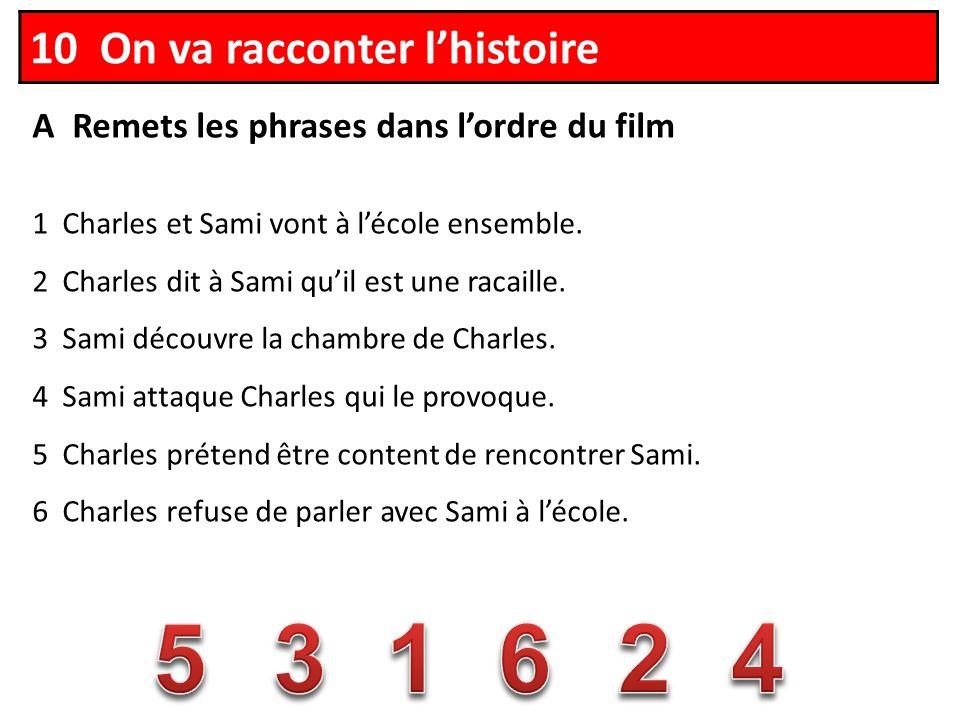 A Remets les phrases dans lordre du film 1 Charles et Sami vont à lécole ensemble.