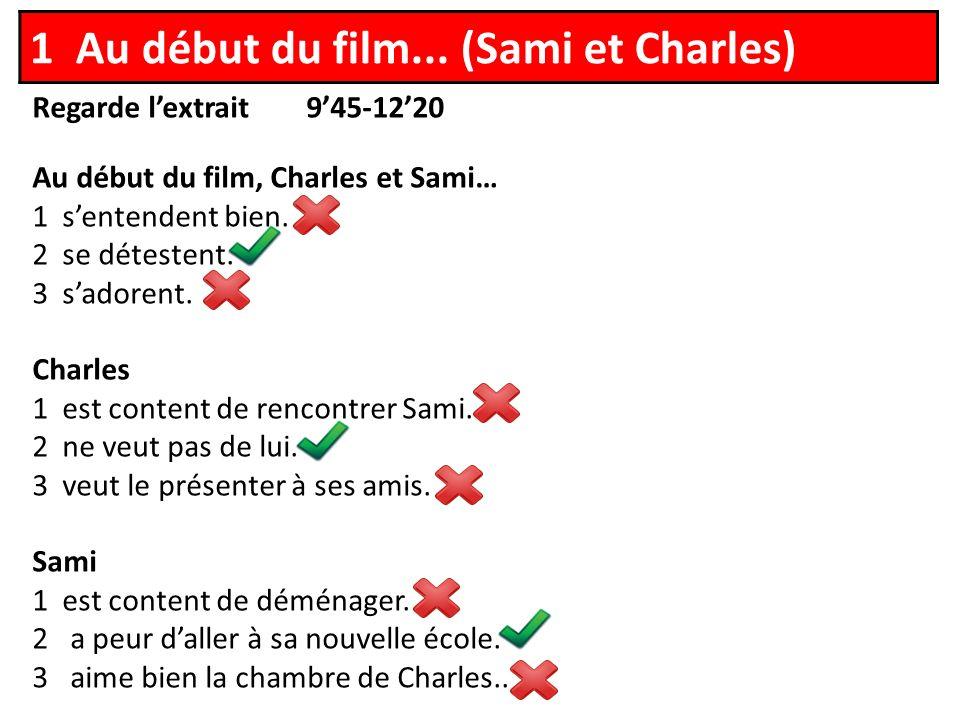 Regarde lextrait 945-1220 Au début du film, Charles et Sami… 1 sentendent bien.