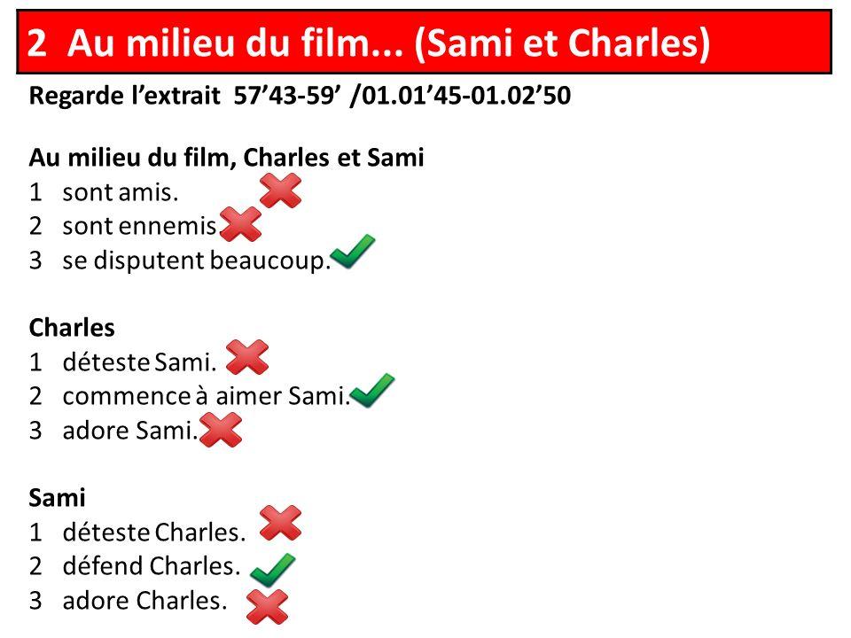 Regarde lextrait 5743-59 /01.0145-01.0250 Au milieu du film, Charles et Sami 1 sont amis.