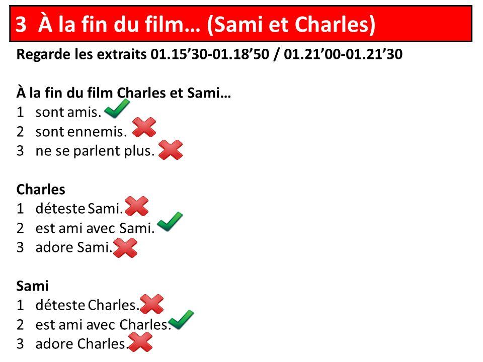 Regarde les extraits 01.1530-01.1850 / 01.2100-01.2130 À la fin du film Charles et Sami… 1 sont amis.