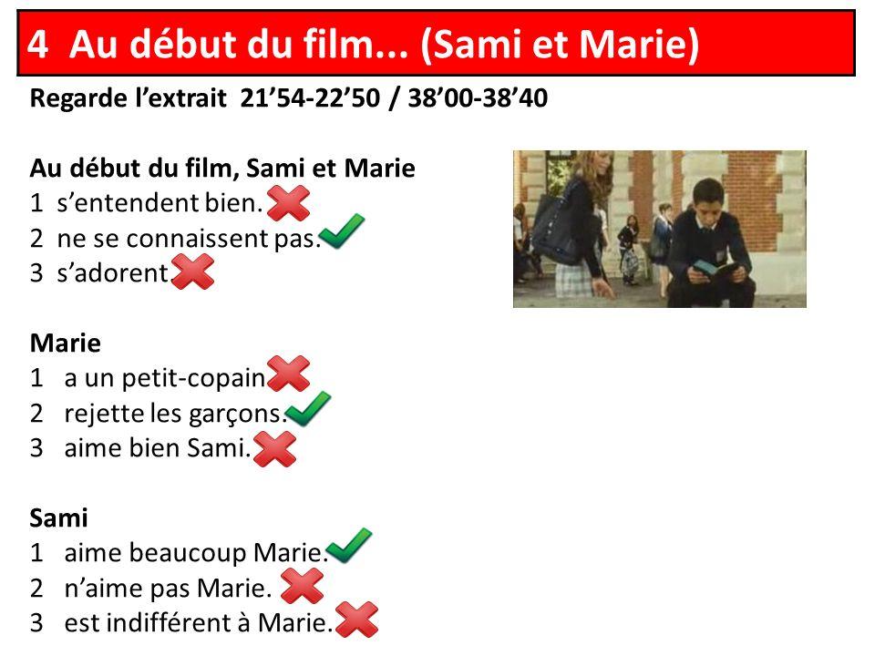 Regarde lextrait 2154-2250 / 3800-3840 Au début du film, Sami et Marie 1 sentendent bien.