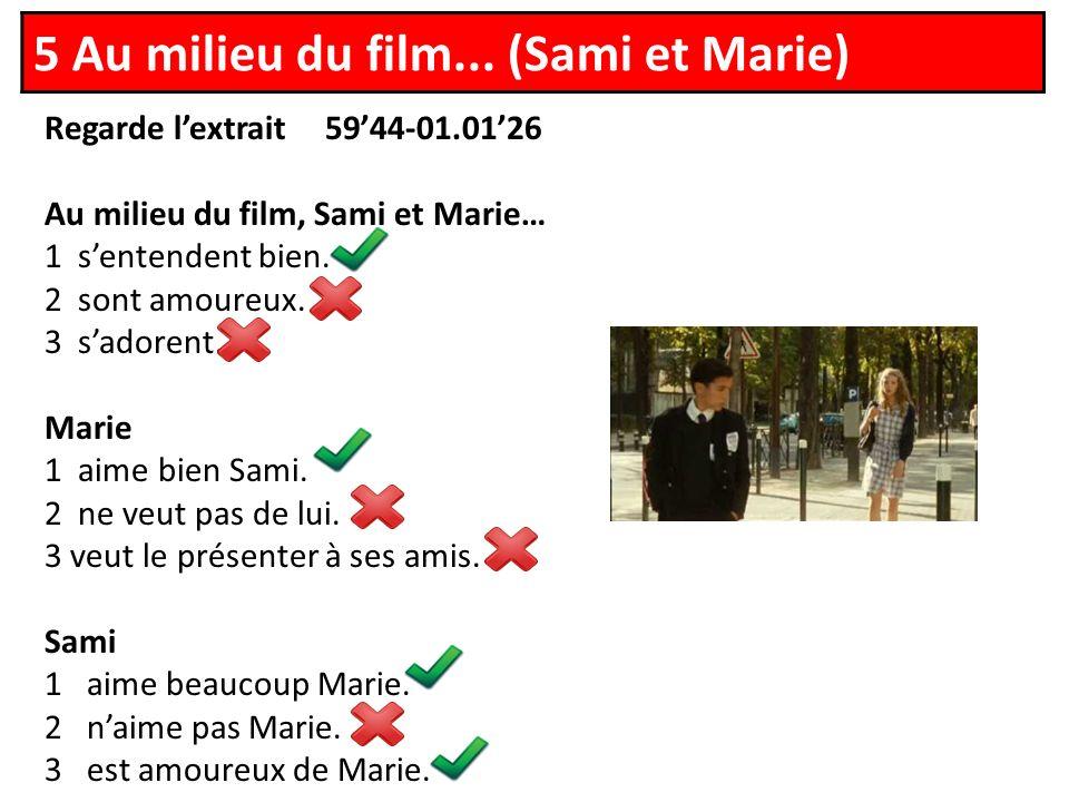 Regarde lextrait 5944-01.0126 Au milieu du film, Sami et Marie… 1 sentendent bien.