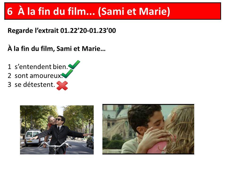 Regarde lextrait 01.2220-01.2300 À la fin du film, Sami et Marie… 1 sentendent bien.