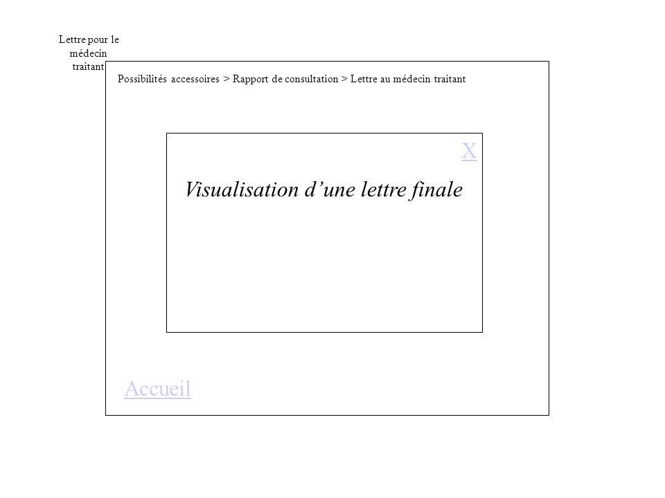 Lettre pour le médecin traitant Visualisation dune lettre finale X Possibilités accessoires > Rapport de consultation > Lettre au médecin traitant Accueil