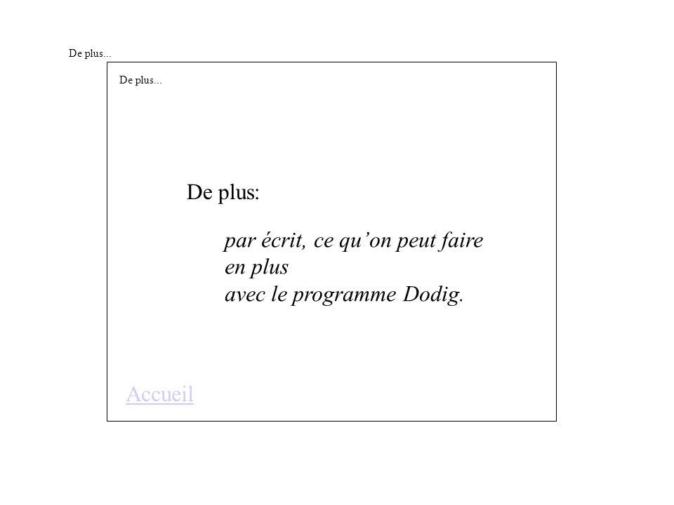De plus... De plus: par écrit, ce quon peut faire en plus avec le programme Dodig.