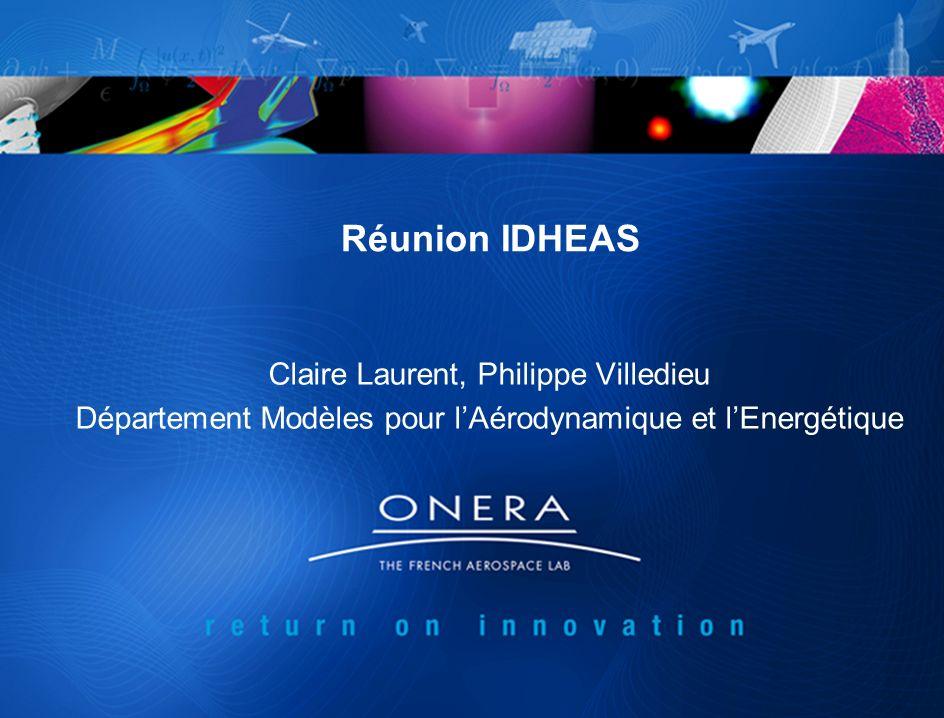 Réunion IDHEAS Claire Laurent, Philippe Villedieu Département Modèles pour lAérodynamique et lEnergétique