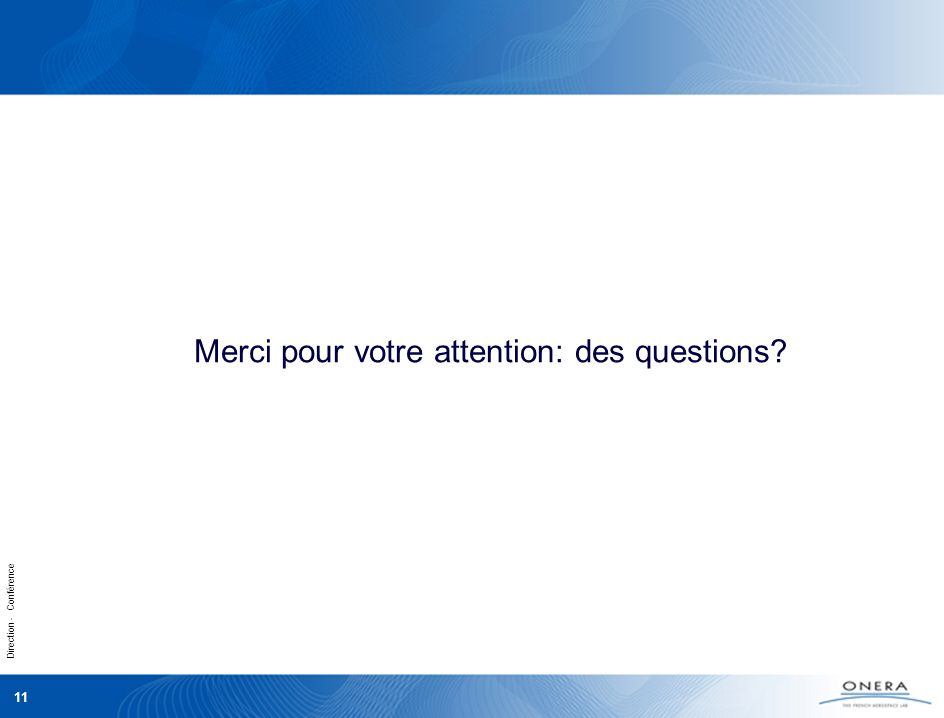Direction - Conférence 11 Merci pour votre attention: des questions?