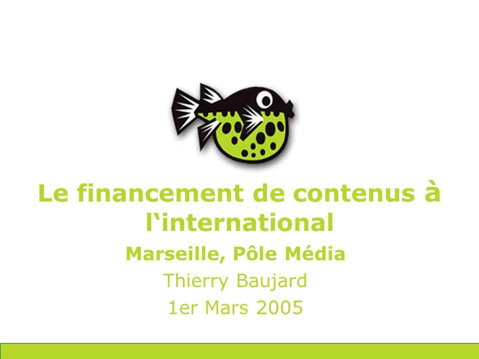 Marseille, Pôle Média Thierry Baujard 1er Mars 2005 Le financement de contenus à linternational