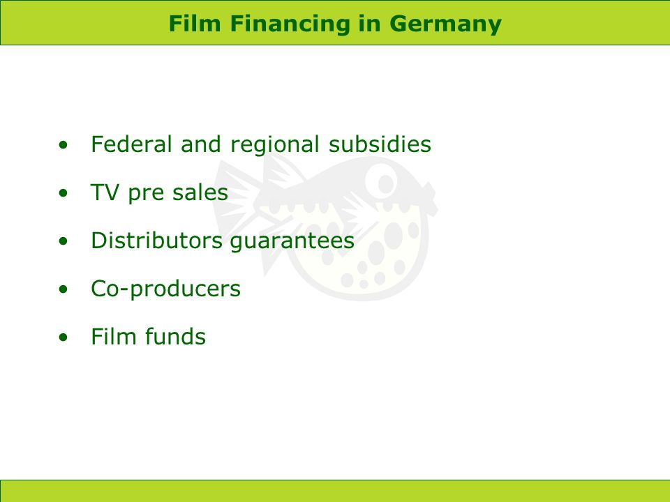 Film Financing in Germany Federal and regional subsidies TV pre sales Distributors guarantees Co-producers Film funds