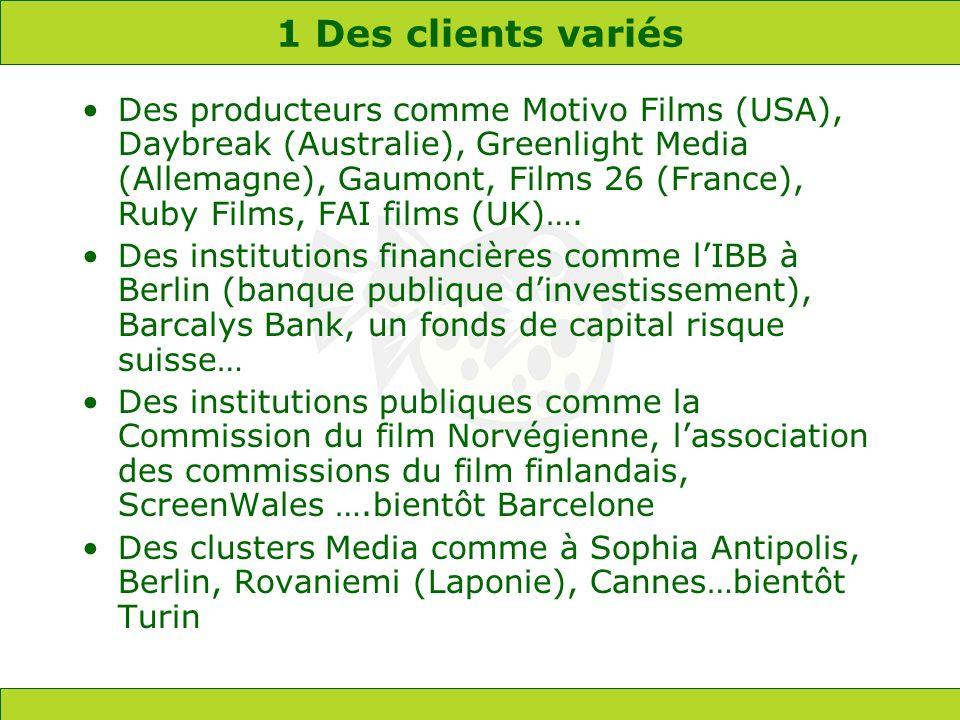 1 Des clients variés Des producteurs comme Motivo Films (USA), Daybreak (Australie), Greenlight Media (Allemagne), Gaumont, Films 26 (France), Ruby Films, FAI films (UK)….