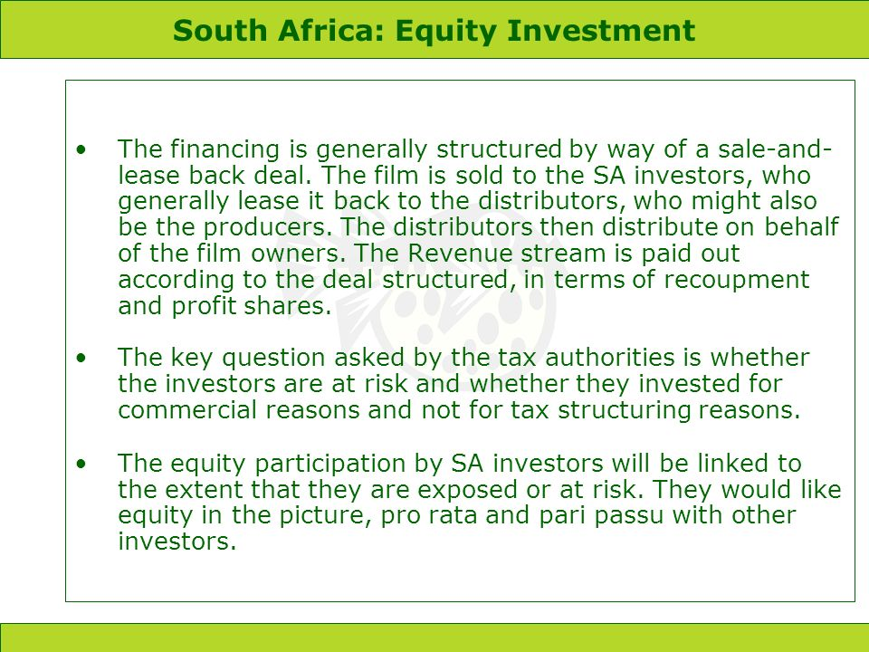 South Africa: Equity Investment The financing is generally structured by way of a sale-and- lease back deal.