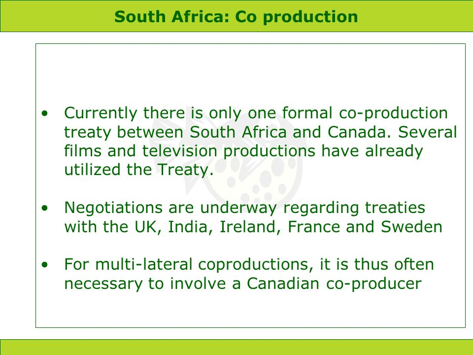 South Africa: Co production Currently there is only one formal co-production treaty between South Africa and Canada.