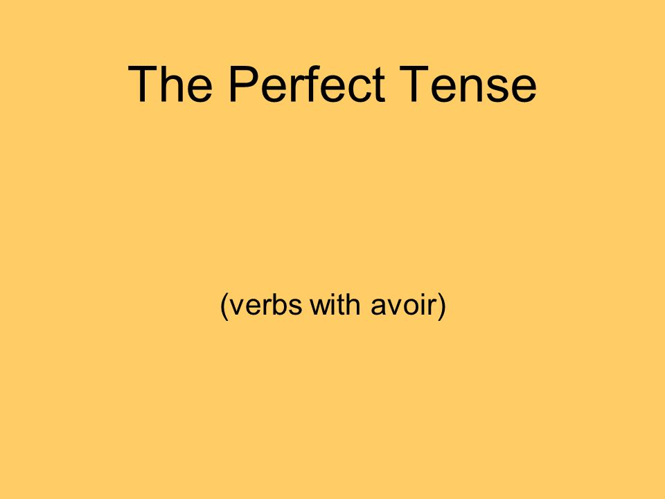 What is the perfect tense.