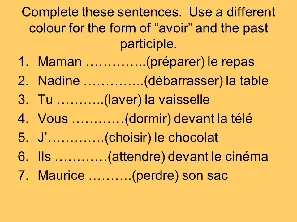 Complete these sentences.Use a different colour for the form of avoir and the past participle.