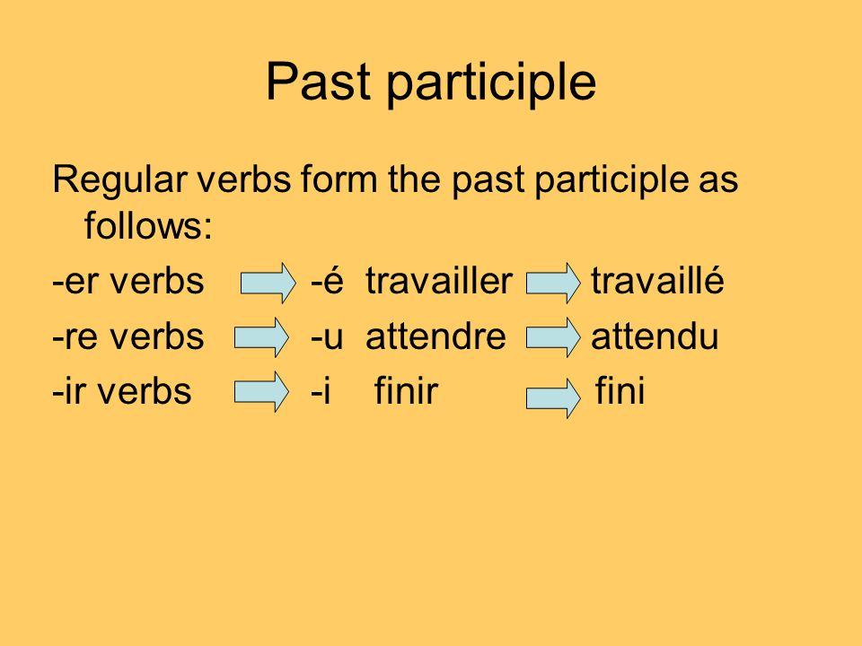 Past participle Regular verbs form the past participle as follows: -er verbs -é travailler travaillé -re verbs -u attendre attendu -ir verbs-i finir f