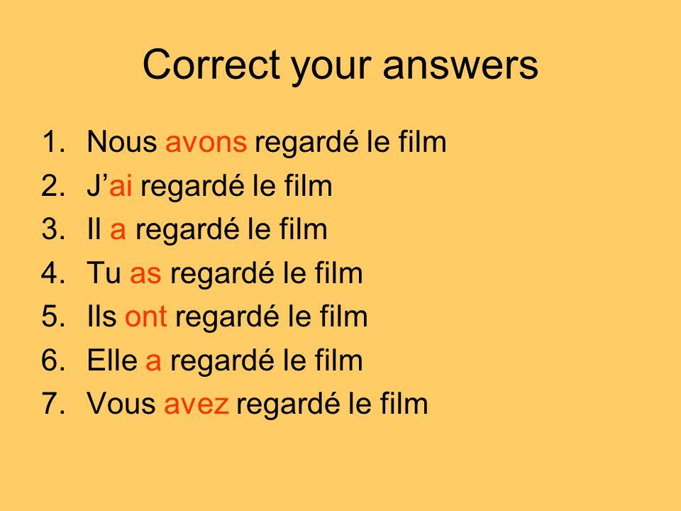 Correct your answers 1.Nous avons regardé le film 2.Jai regardé le film 3.Il a regardé le film 4.Tu as regardé le film 5.Ils ont regardé le film 6.Ell