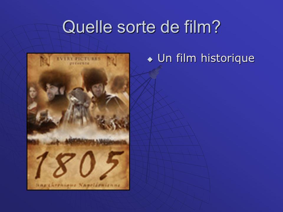 Quelle sorte de film? Un film historique Un film historique