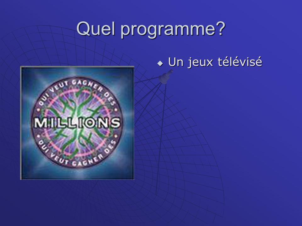 Quel programme? Un jeux télévisé Un jeux télévisé