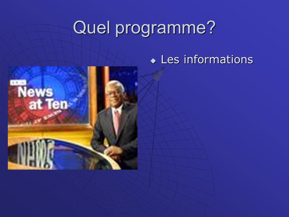 Quel programme? Les informations Les informations