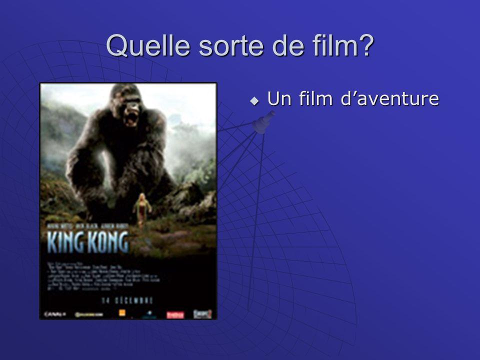 Quelle sorte de film? Un film daventure Un film daventure