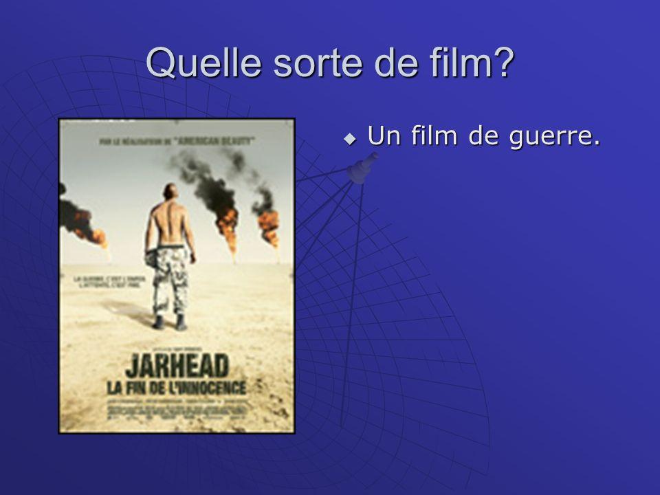 Quelle sorte de film? Un film de guerre. Un film de guerre.