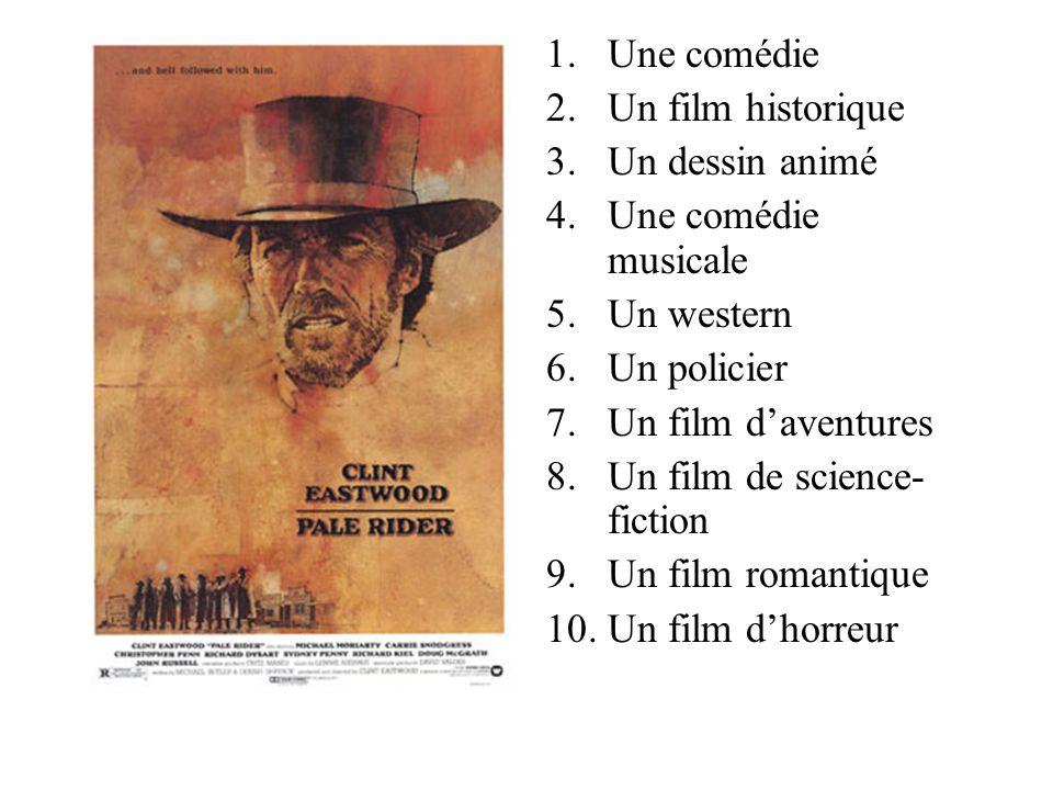 1.Une comédie 2.Un film historique 3.Un dessin animé 4.Une comédie musicale 5.Un western 6.Un policier 7.Un film daventures 8.Un film de science-fiction 9.Un film romantique 10.Un film dhorreur