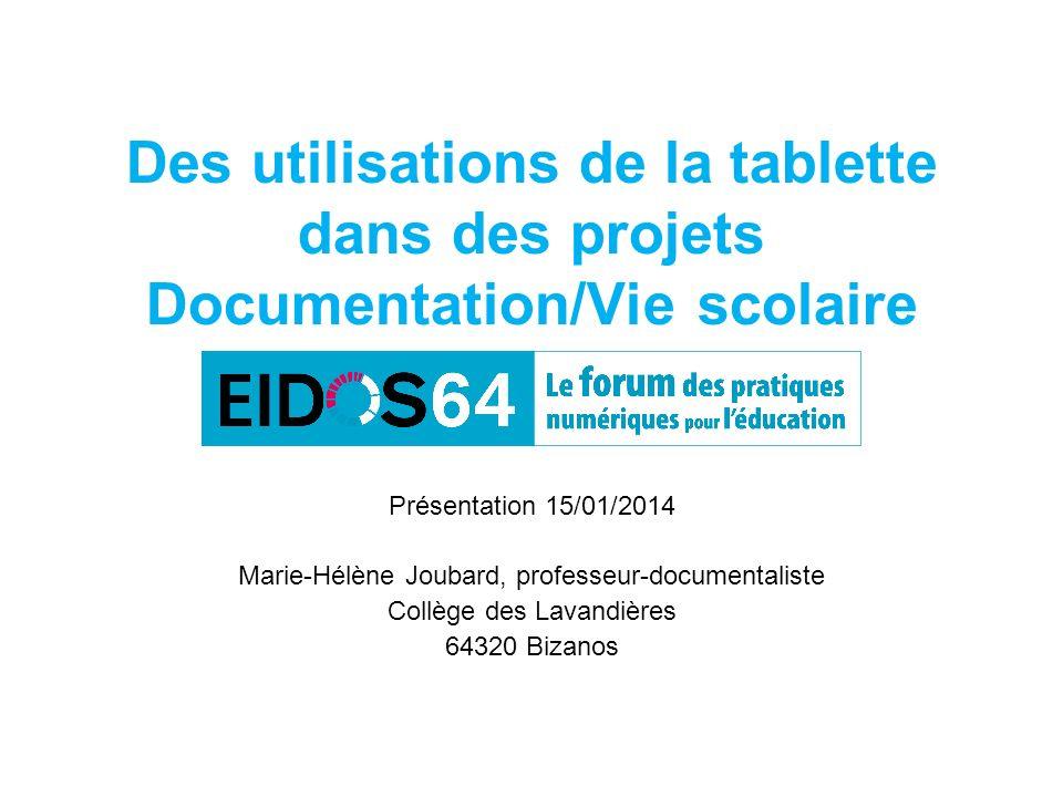 Des utilisations de la tablette dans des projets Documentation/Vie scolaire Présentation 15/01/2014 Marie-Hélène Joubard, professeur-documentaliste Co