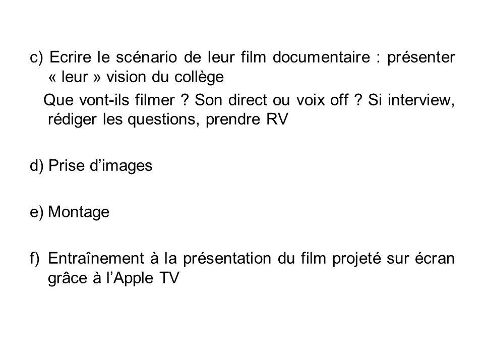 c) Ecrire le scénario de leur film documentaire : présenter « leur » vision du collège Que vont-ils filmer ? Son direct ou voix off ? Si interview, ré
