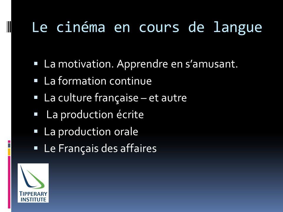 Le cinéma en cours de langue La motivation. Apprendre en samusant. La formation continue La culture française – et autre La production écrite La produ