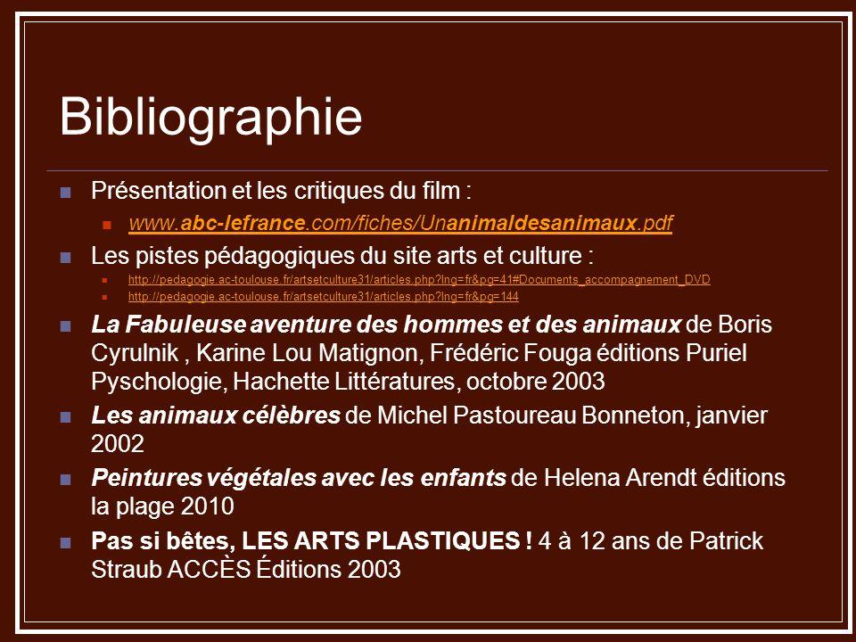 Bibliographie Présentation et les critiques du film : www.abc-lefrance.com/fiches/Unanimaldesanimaux.pdf www.abc-lefrance.com/fiches/Unanimaldesanimau