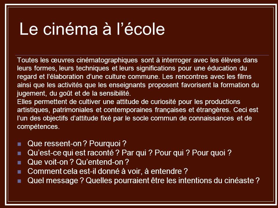 Le cinéma à lécole Toutes les œuvres cinématographiques sont à interroger avec les élèves dans leurs formes, leurs techniques et leurs significations