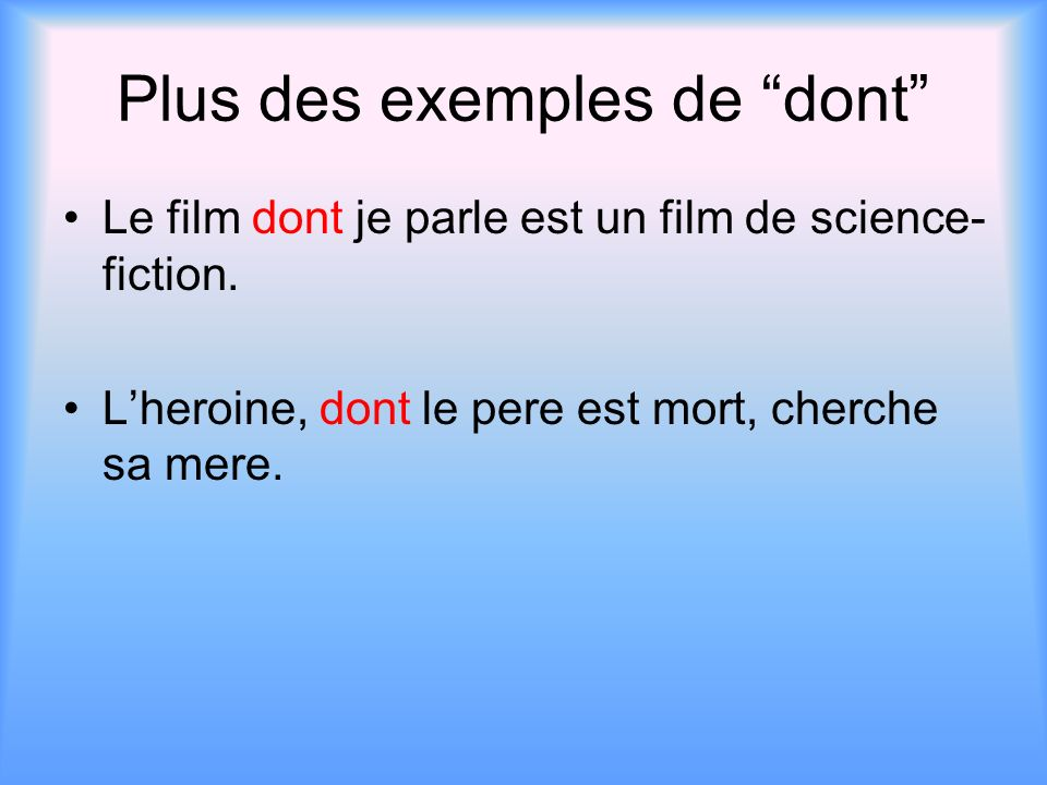 Plus des exemples de dont Le film dont je parle est un film de science- fiction.
