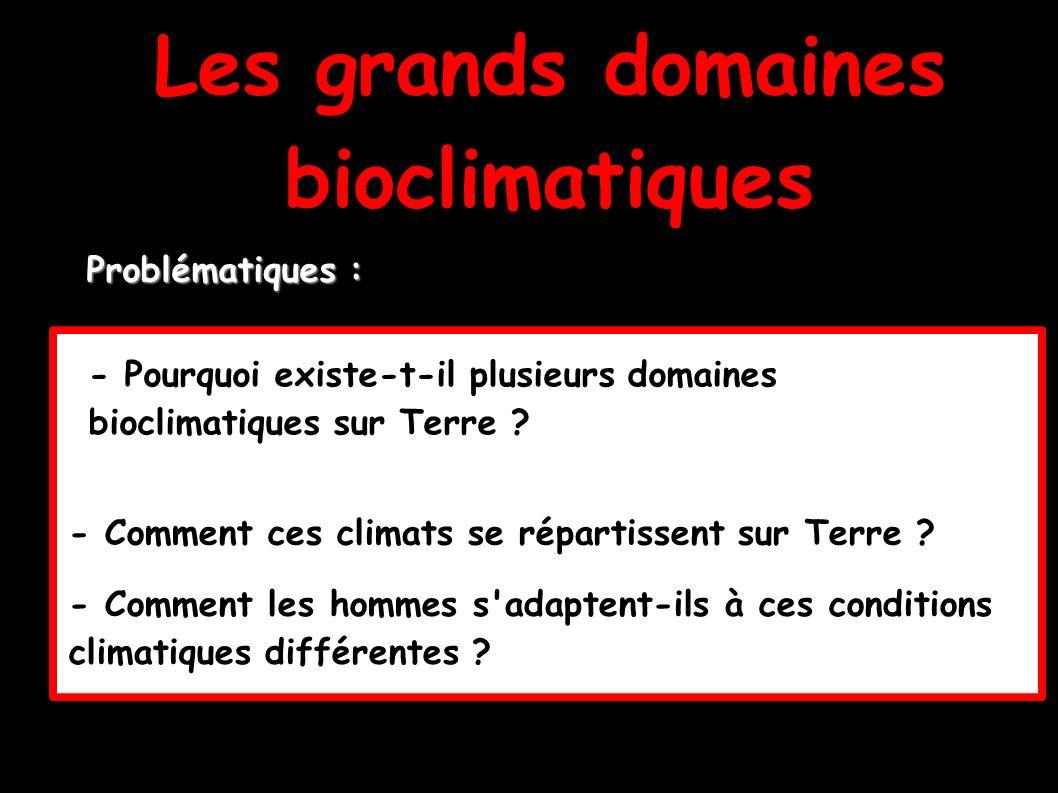 Les grands domaines bioclimatiques - Pourquoi existe-t-il plusieurs domaines bioclimatiques sur Terre ? Problématiques : - Comment ces climats se répa