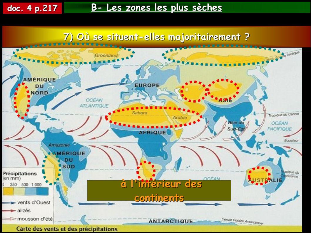 B- Les zones les plus sèches doc. 4 p.217 à l'intérieur des continents à l'intérieur des continents 7) Où se situent-elles majoritairement ?