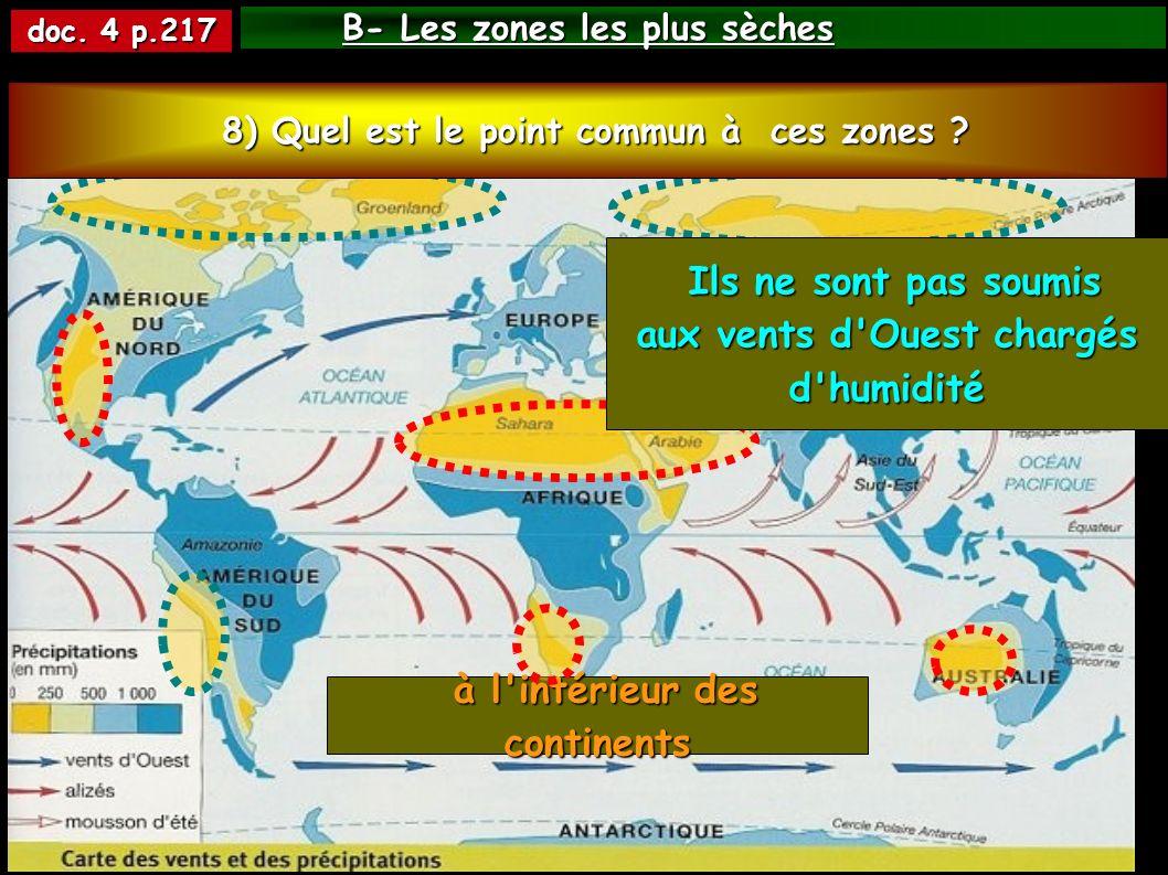 B- Les zones les plus sèches doc. 4 p.217 à l'intérieur des continents à l'intérieur des continents 7) Où se situent-elles majoritairement ? 8) Quel e