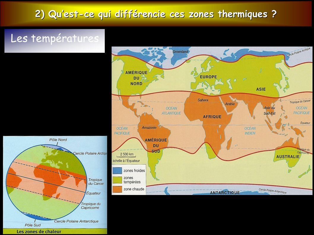 2) Quest-ce qui différencie ces zones thermiques ? Les températures