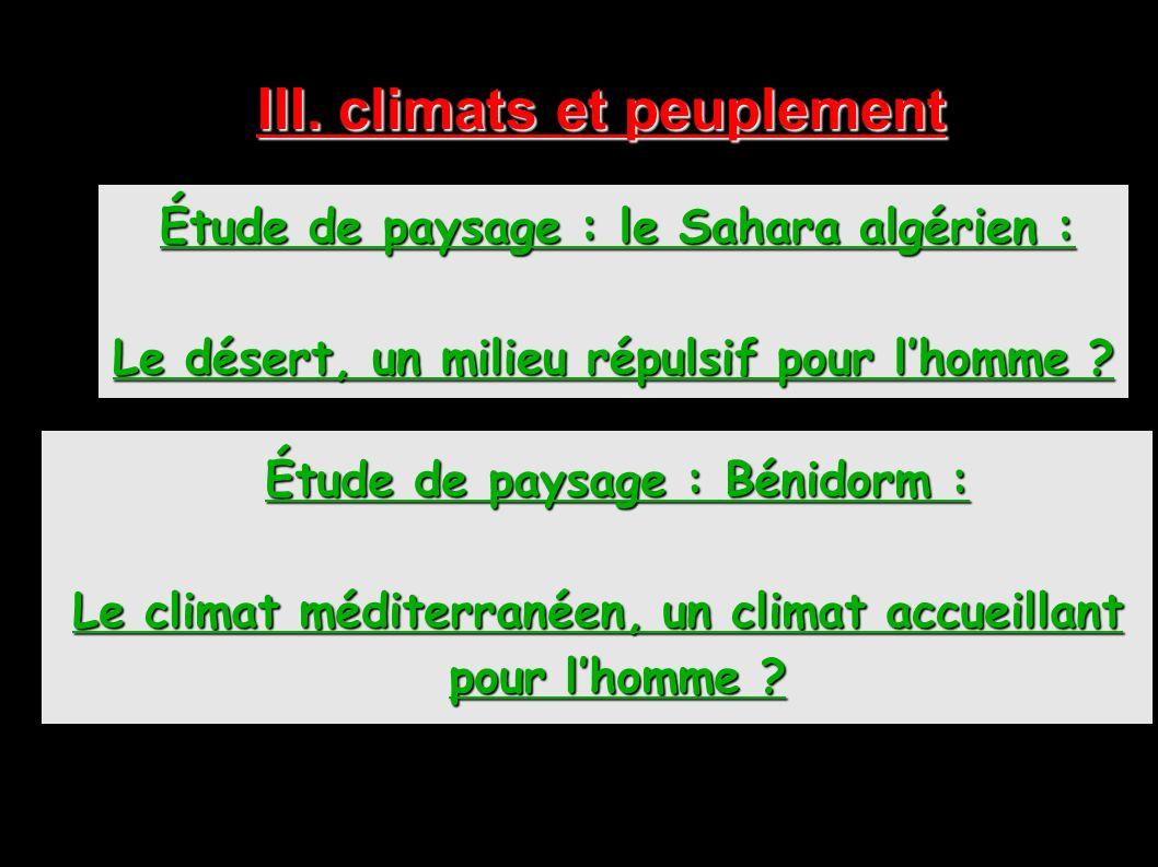 III. climats et peuplement Étude de paysage : le Sahara algérien : Le désert, un milieu répulsif pour lhomme ? Étude de paysage : Bénidorm : Le climat