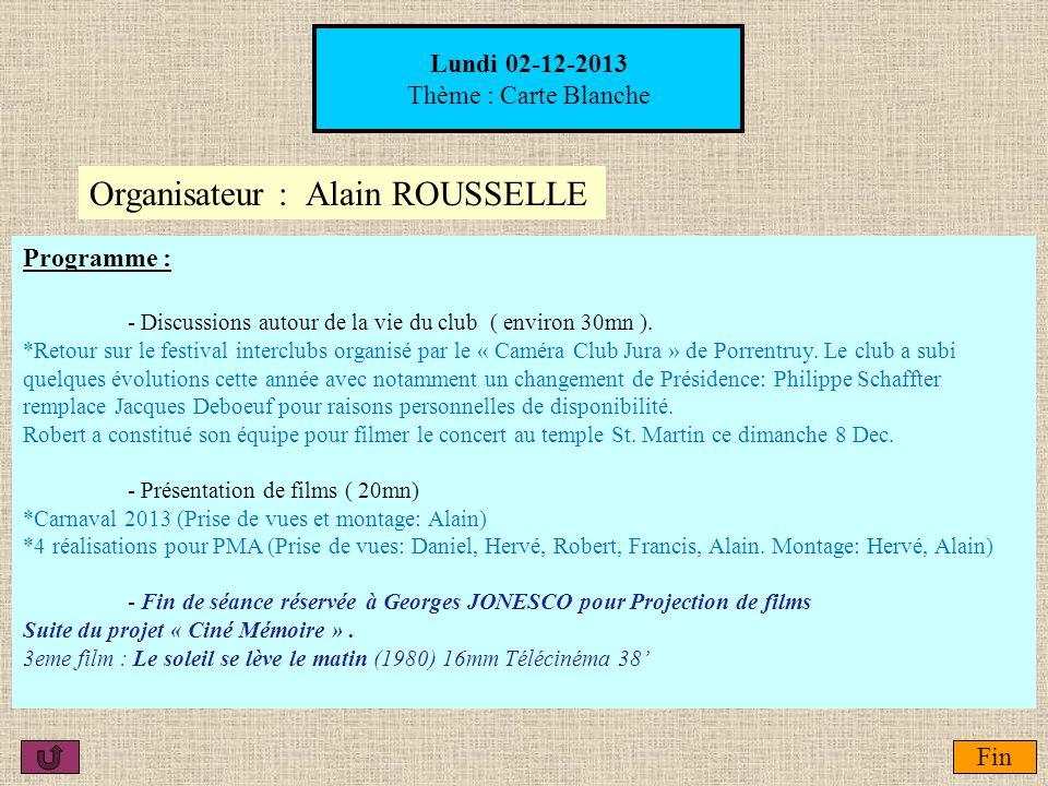 Lundi 02-12-2013 Thème : Carte Blanche Organisateur : Alain ROUSSELLE Fin Programme : - Discussions autour de la vie du club ( environ 30mn ). *Retour
