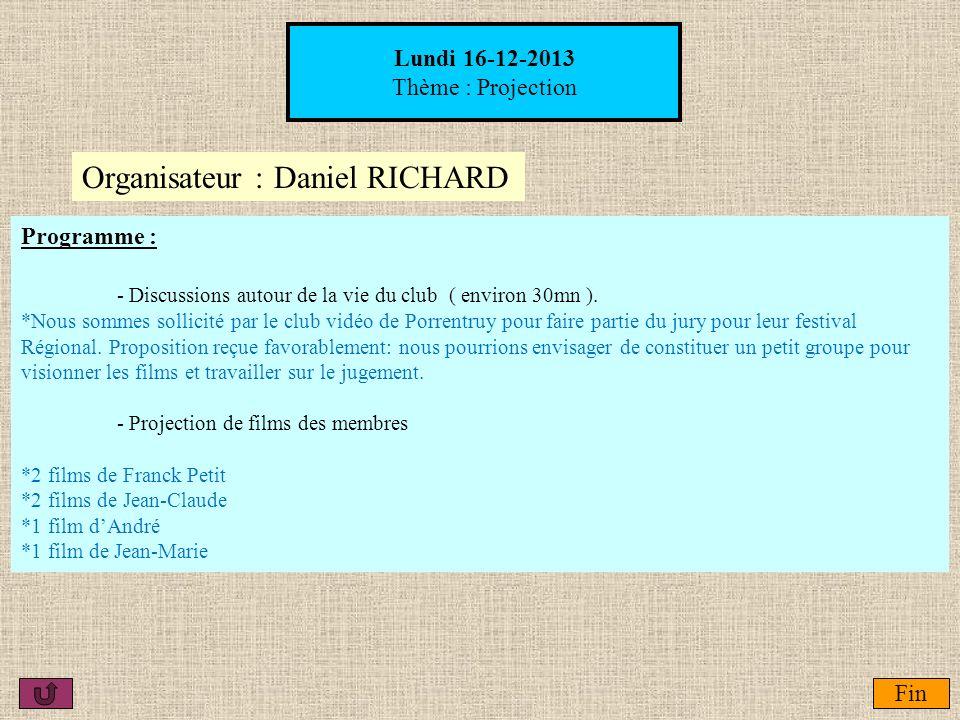 Lundi 16-12-2013 Thème : Projection Fin Organisateur :Daniel RICHARD Programme : - Discussions autour de la vie du club ( environ 30mn ). *Nous sommes