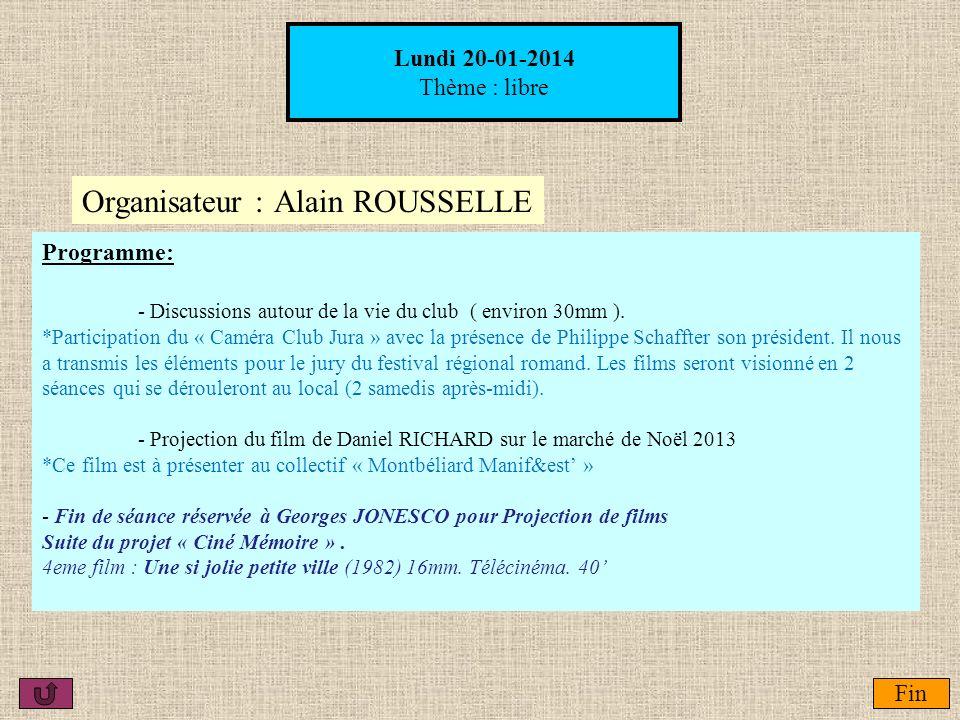 Lundi 20-01-2014 Thème : libre Fin Organisateur :Alain ROUSSELLE Programme: - Discussions autour de la vie du club ( environ 30mm ). *Participation du