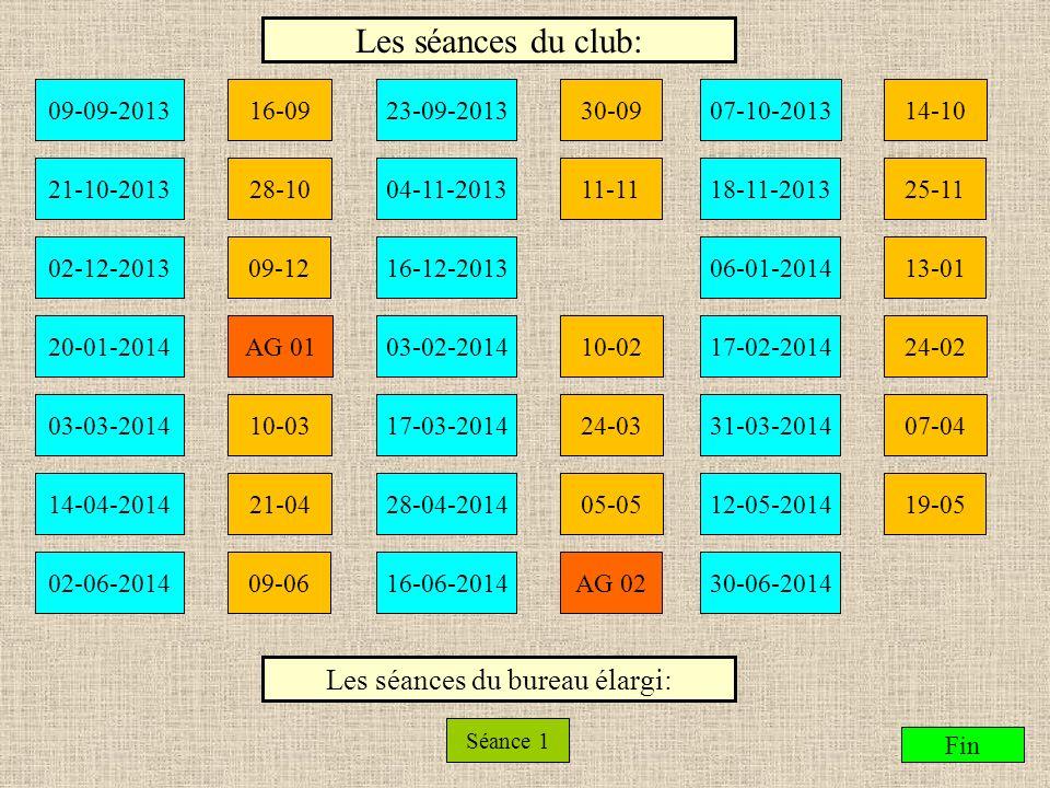 Les séances du club: 23-09-2013 Fin 07-10-2013 21-10-201318-11-2013 02-12-201316-12-201306-01-2014 20-01-201403-02-201417-02-2014 03-03-201417-03-2014