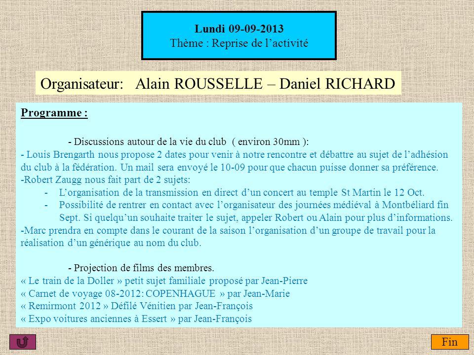 Lundi 09-09-2013 Thème : Reprise de lactivité Organisateur:Alain ROUSSELLE – Daniel RICHARD Fin Programme : - Discussions autour de la vie du club ( e